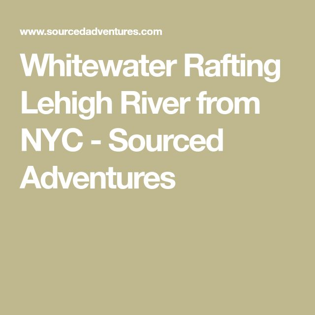Whitewater Rafting Lehigh River from NYC - Sourced Adventures