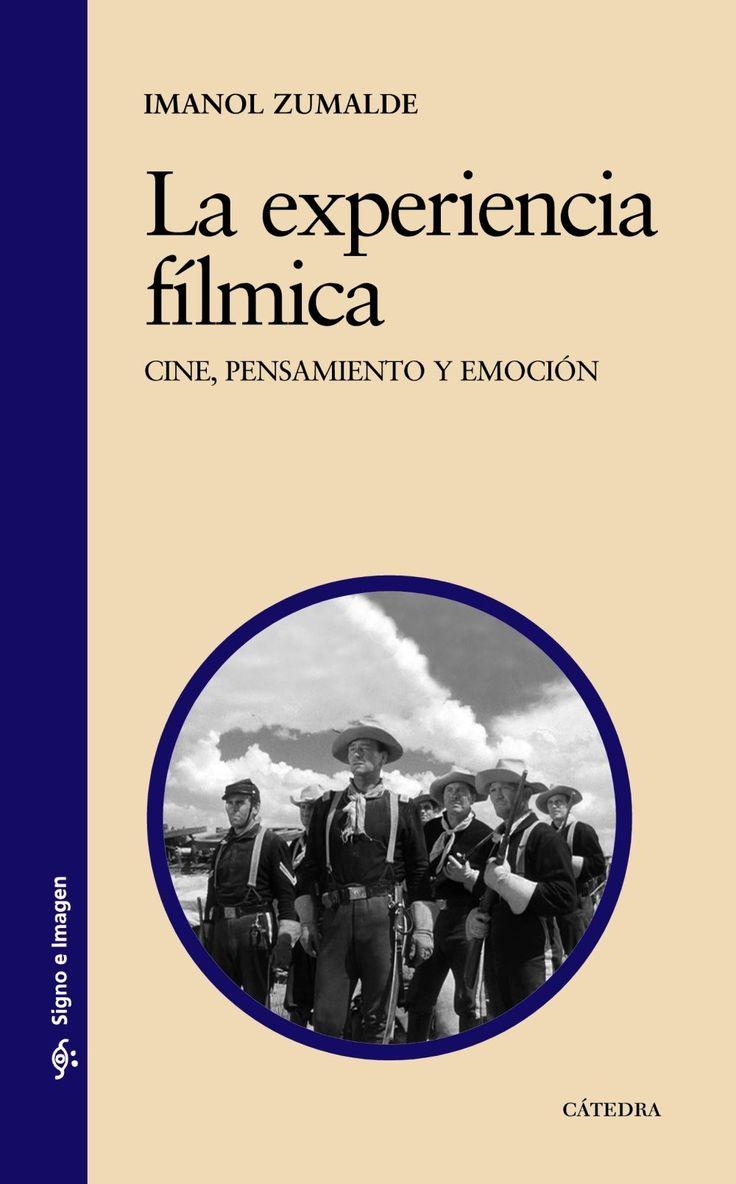 La experiencia fílmica : cine, pensamiento y emoción / Imanol Zumalde