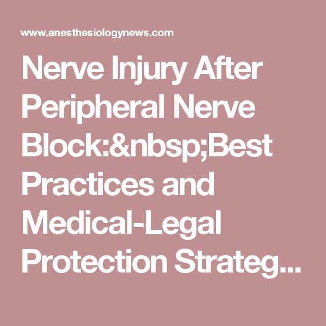 Nerve Injury After Peripheral Nerve Block:Best Practices and Medical-Legal Protection Strategies - Anesthesiology News