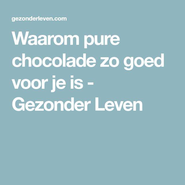 Waarom pure chocolade zo goed voor je is - Gezonder Leven