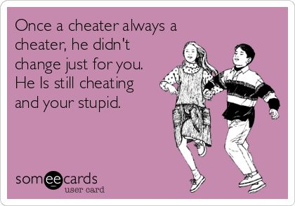 Always comes back to cheaters cheat. Sometimes there will be a dormant period because he thinks your getting suspicious. But it will always start back up.