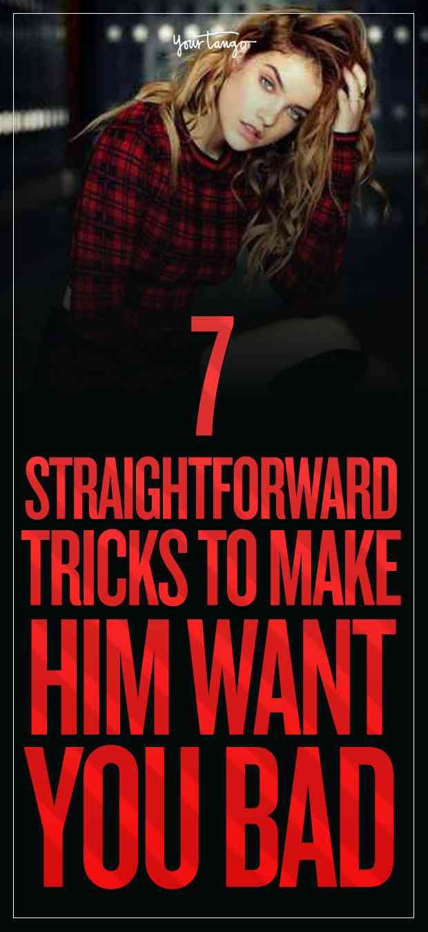 7 Straightforward Tricks To Make Him Want You Baaaad Make Him Want You Make Him Miss You Turn Him On