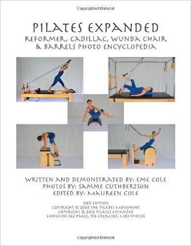 Pilates Expanded Reformer, Cadillac, Wunda Chair & Barrels Photo Encyclopedia: Eme Cole: 9781478323105: Amazon.com: Books
