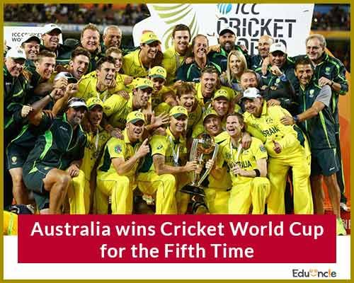 Australia wins Cricket World Cup for the fifth time.