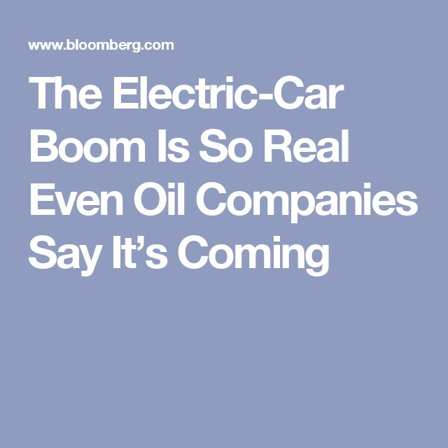 The Electric-Car Boom Is So Real Even Oil Companies Say It's Coming