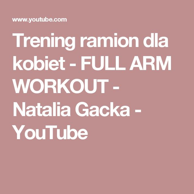 Trening ramion dla kobiet - FULL ARM WORKOUT - Natalia Gacka - YouTube