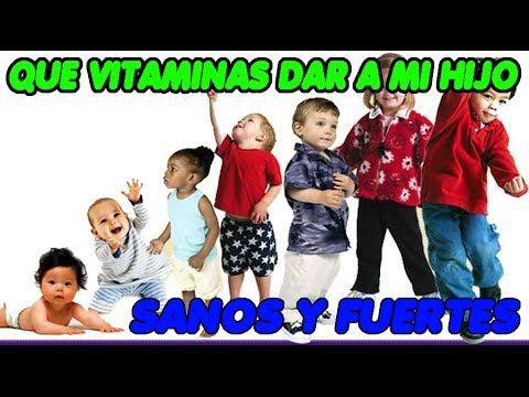 Que vitaminas puedo dar a mi hijo para que cresca fuerte y sano