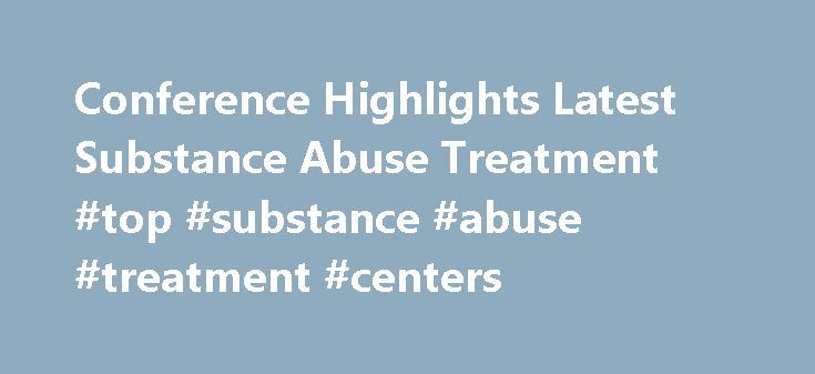 Conference Highlights Latest Substance Abuse Treatment #top #substance #abuse #treatment #centers http://puerto-rico.remmont.com/conference-highlights-latest-substance-abuse-treatment-top-substance-abuse-treatment-centers/  # my NMHU NMHU Hot News February 17th, 2012 Las Vegas, N.M The New Mexico Highlands University School of Social Work Community Clinical Treatment Program will present a Alcohol and Substance Abuse Treatment Conference in Albuquerque May 16 18, highlighting the latest…
