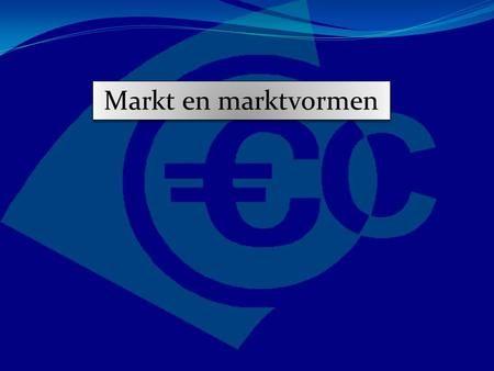 Markt en marktvormen. Winstmaximum Monopolie Markt en marktvormen Winstmaximum.