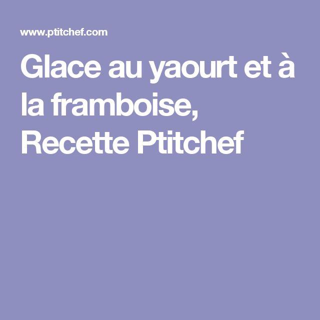 Glace au yaourt et à la framboise, Recette Ptitchef