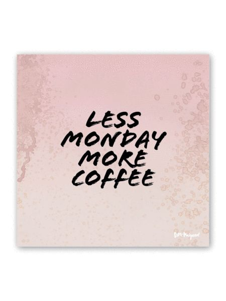 """""""Less monday more coffee"""" Limited Edition Poster - Rose 