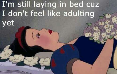 Still laying in bed...don't feel up to adulting.
