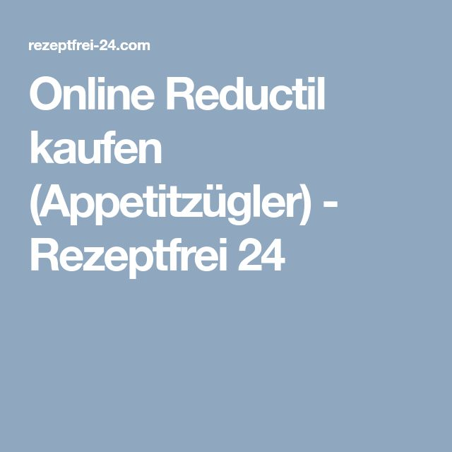 Online Reductil kaufen (Appetitzügler) - Rezeptfrei 24