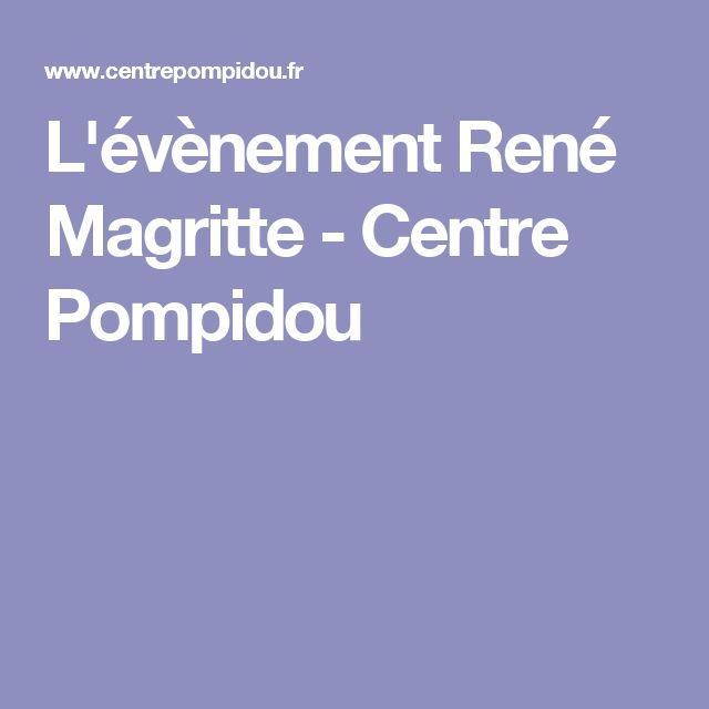 L'évènement René Magritte - Centre Pompidou
