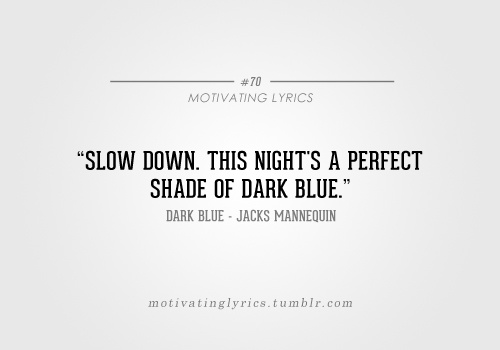 Dark Blue - Jacks Mannequin   via MotivatingLyrics.tumblr.com