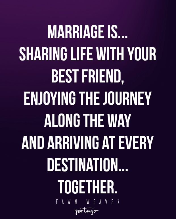 """Marriage is...sharing life with your best friend, enjoying the journey along the way and arriving at every destination...together."" — Fawn Weaver"