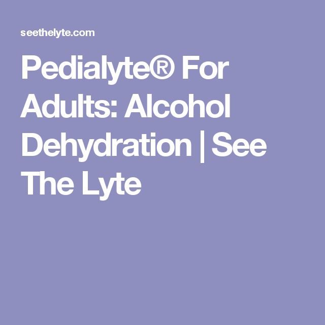 Pedialyte® For Adults: Alcohol Dehydration | See The Lyte