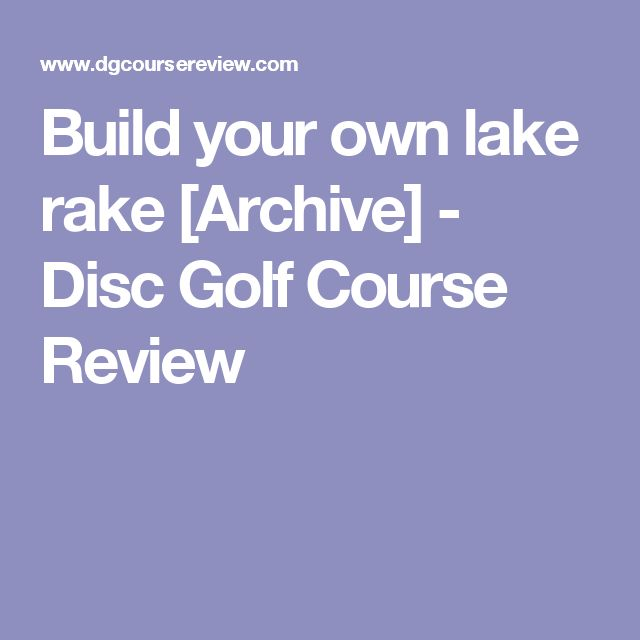 Build your own lake rake [Archive] - Disc Golf Course Review