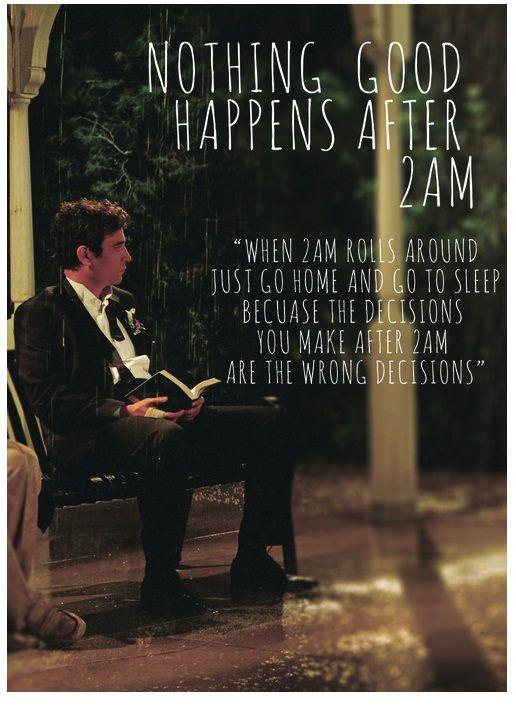 """Nada de bom acontece depois das 2 da manha ... """"Quando, da 2 da Manha você tem que apenas ir para casa e ir dormir porque as decisões que você faz depois das 2 da manha são as decisões erradas"""