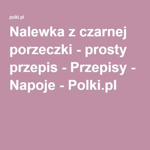 Nalewka z czarnej porzeczki - prosty przepis - Przepisy - Napoje - Polki.pl
