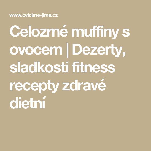 Celozrné muffiny s ovocem | Dezerty, sladkosti fitness recepty zdravé dietní