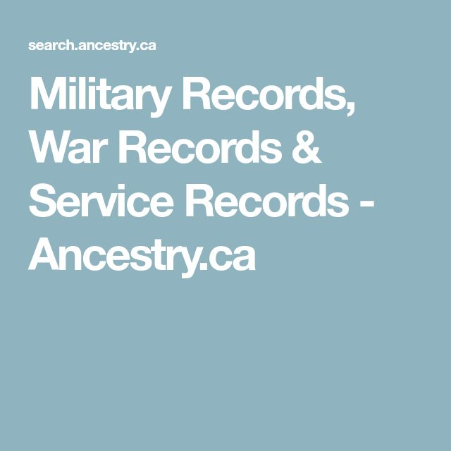 Military Records, War Records & Service Records - Ancestry.ca