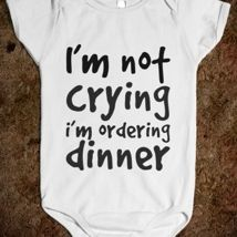 I'm Not Crying I'm Ordering Dinner Baby Onesie from Glamfoxx Shirts