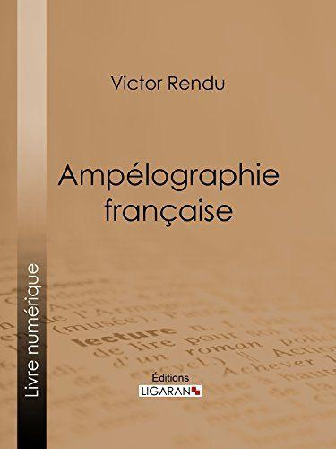 Ampélographie française: Comprenant la statistique, la description des meilleurs cépages, l'analyse chimique du sol et les procédés de…