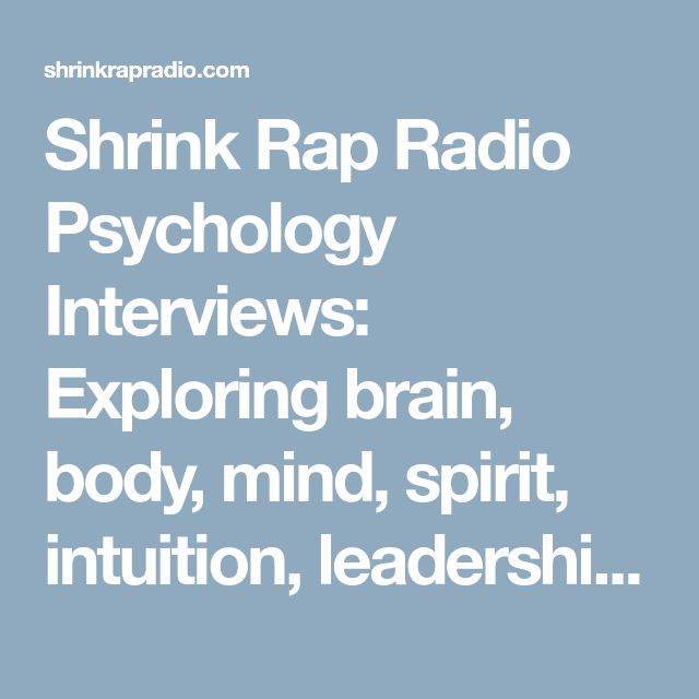 Shrink Rap Radio Psychology Interviews: Exploring brain, body, mind, spirit, intuition, leadership, research, psychotherapy and more! » All the psychology you need to know and just enough to make you dangerous