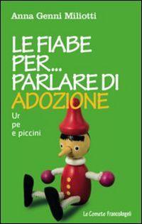 Libro Le fiabe per parlare di adozione. Un aiuto per grandi e piccini Anna Genni Miliotti