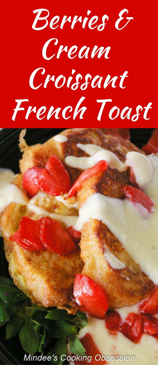 Berries & cream croissant french toast is a restaurant quality breakfast made at home!  The vanilla and berry sauces make this irresistable!  via @https://www.pinterest.com/mindeescooking/