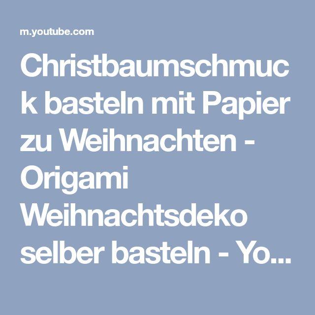 Christbaumschmuck basteln mit Papier zu Weihnachten - Origami Weihnachtsdeko selber basteln - YouTube
