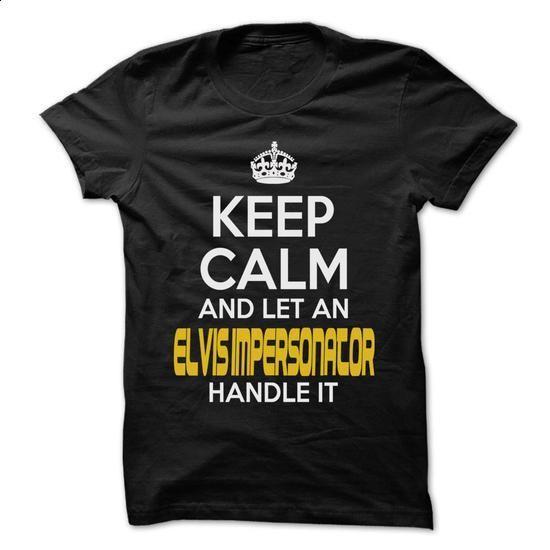 Keep Calm And Let ... Elvis impersonator Handle It - Aw - #t shirt printer #best sweatshirt. BUY NOW => https://www.sunfrog.com/Hunting/Keep-Calm-And-Let-Elvis-impersonator-Handle-It--Awesome-Keep-Calm-Shirt-.html?60505