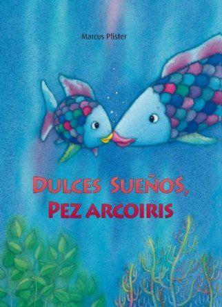 5-7 AÑOS. Dulces sueños, pez Arcoíris / Marcus Pfister. Hoy, el pequeño pez Arcoiris no puede conciliar el sueño. Da vueltas y más vueltas en su cama de plantas.Sólo hay una solución: mamá. Ella, con dulzura, promete cuidarlo siempre. No importa si se pierde entre las nubes de tinta de un pulpo o si tiene una pesadilla.¡Chsss! Parece que al final se ha dormido?