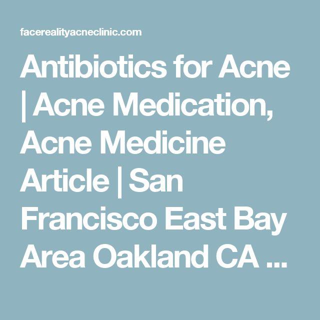 Antibiotics for Acne | Acne Medication, Acne Medicine Article | San Francisco East Bay Area Oakland CA California