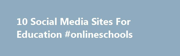 10 Social Media Sites For Education #onlineschools http://oregon.remmont.com/10-social-media-sites-for-education-onlineschools/  # 10 Social Media Sites For Education Our kids live on social media these days. One crucial way to make learning relevant is to meet em where they live, which means finding social media sites that work in the classroom. Social media organically dovetails with subjects like language arts and social studies, but tech savvy teachers know that collaboration can work in…