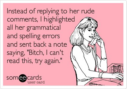 I'd LOVE to do this to some people!: Grammar Nazi, Bahahahaha, Awesome, Grammar Police, Brilliant, Bitch, Ecards, Case, Totally Me