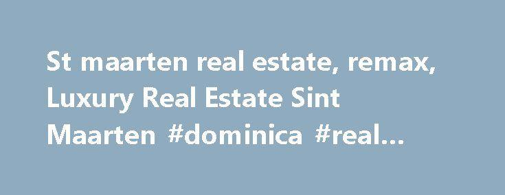 St maarten real estate, remax, Luxury Real Estate Sint Maarten #dominica #real #estate http://real-estate.nef2.com/st-maarten-real-estate-remax-luxury-real-estate-sint-maarten-dominica-real-estate/  #st maarten real estate # SMI St. Maarten Investments | St. Maarten Real Estate REMAX- ELITE-STMARTIN exclusive representative RE/MAX French Saint Martin, 146 Rue de la Baie Nettle, Saint Martin 97150 F.W.I. St Maarten Investments a Luxury Real Estate Company established in 1993 a division of…