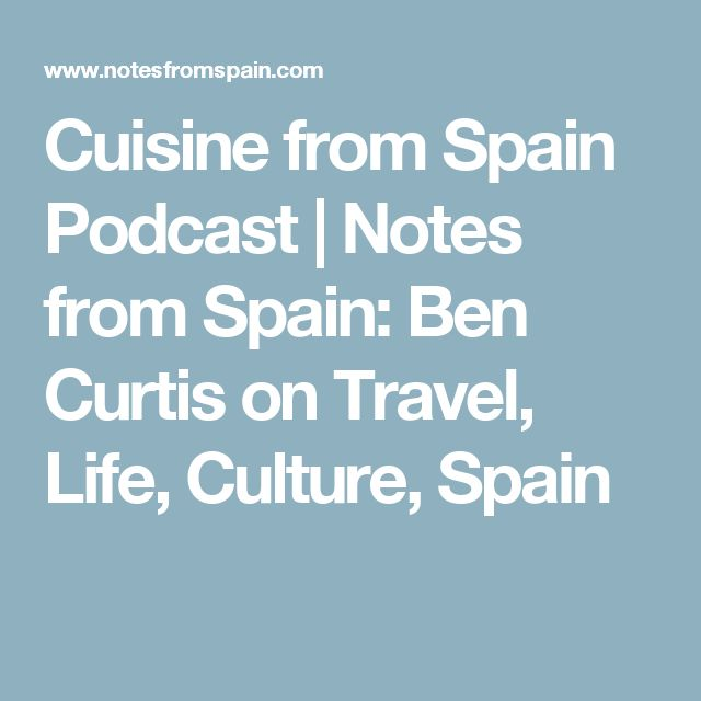 Cuisine from Spain Podcast | Notes from Spain: Ben Curtis on Travel, Life, Culture, Spain