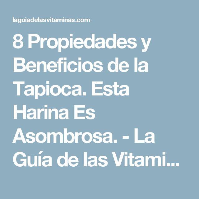 8 Propiedades y Beneficios de la Tapioca. Esta Harina Es Asombrosa. - La Guía de las Vitaminas