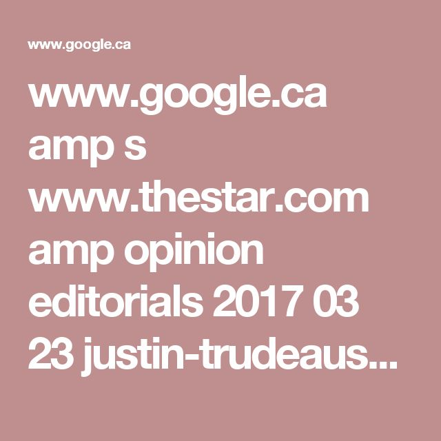 www.google.ca amp s www.thestar.com amp opinion editorials 2017 03 23 justin-trudeaus-promise-of-transparency-is-starting-to-look-empty-editorial.html