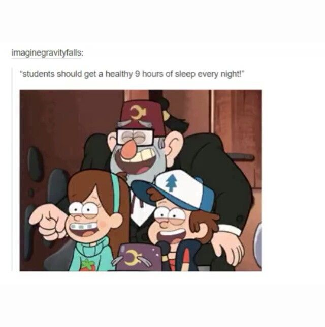 Riiiiiiiiigggggggggghhhhhhhhhtttttttt. I mean, its not like we stay up thinking about gravity falls.