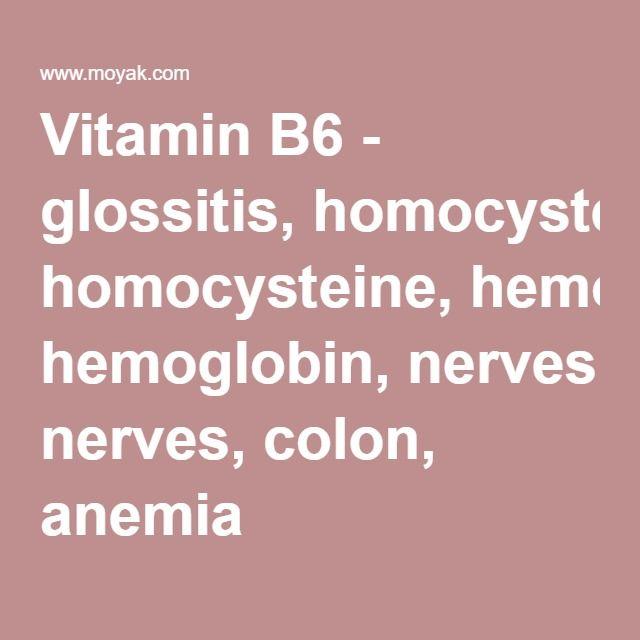 Vitamin B6 - glossitis, homocysteine, hemoglobin, nerves, colon, anemia