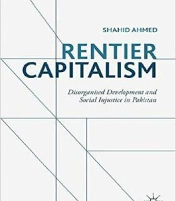 Rentier Capitalism: Disorganised Development And Social Injustice In Pakistan PDF