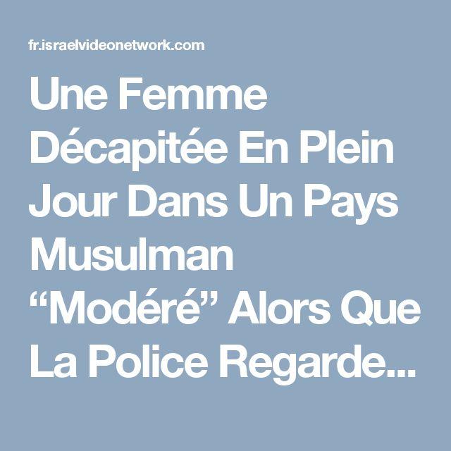 """Une Femme Décapitée En Plein Jour Dans Un Pays Musulman """"Modéré"""" Alors Que La Police Regarde – Israel Video Network en français"""