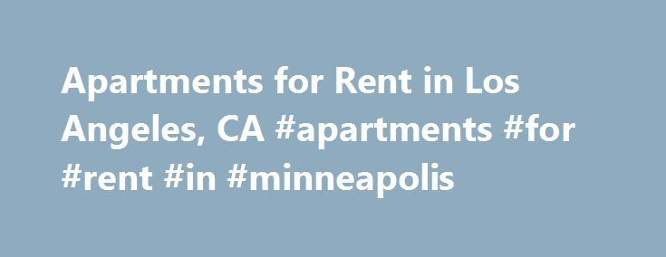 Apartments for Rent in Los Angeles, CA #apartments #for #rent #in #minneapolis http://apartments.remmont.com/apartments-for-rent-in-los-angeles-ca-apartments-for-rent-in-minneapolis/  #apartments for rent in los angeles # Apartments for Rent in Los Angeles, CA Overview of Los Angeles Soak up the sunshine and star power in the mega-metropolis of Los Angeles, California. As the second most populous city in the United States, Los Angeles is an ethnically and topographically diverse paradise. In…