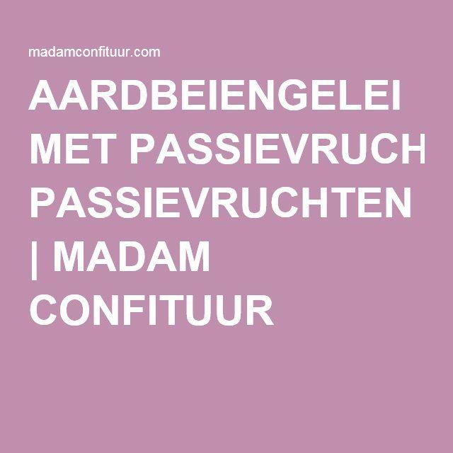 AARDBEIENGELEI MET PASSIEVRUCHTEN | MADAM CONFITUUR