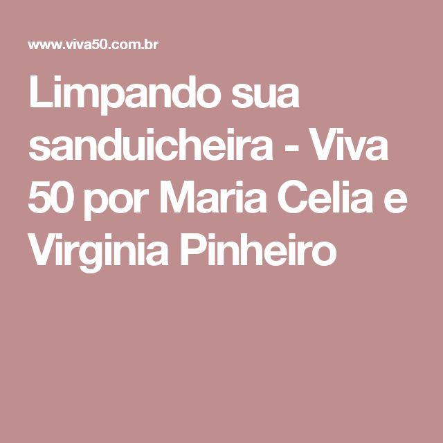 Limpando sua sanduicheira - Viva 50 por Maria Celia e Virginia Pinheiro