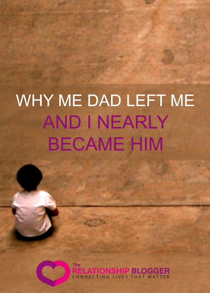 why my dad left me and I nearly became him