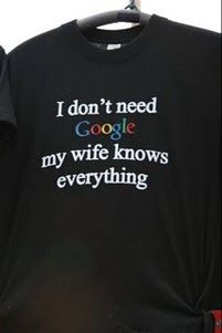 funny saying i dont need google my wife knows everything a lil
